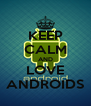 KEEP CALM AND LOVE ANDROIDS - Personalised Poster A4 size
