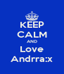 KEEP CALM AND Love Andrra:x - Personalised Poster A4 size