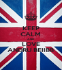KEEP CALM AND LOVE ANDRU BEIIBB - Personalised Poster A4 size