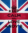 KEEP CALM AND LOVE ANDY B. - Personalised Poster A4 size