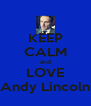 KEEP CALM and LOVE Andy Lincoln - Personalised Poster A4 size