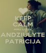 KEEP CALM AND LOVE ANDZIULYTE PATRICIJA - Personalised Poster A4 size