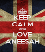 KEEP CALM AND LOVE ANEESAH - Personalised Poster A4 size