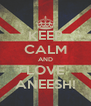 KEEP CALM AND LOVE ANEESH! - Personalised Poster A4 size