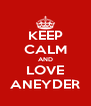 KEEP CALM AND LOVE ANEYDER - Personalised Poster A4 size