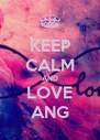 KEEP CALM AND LOVE ANG - Personalised Poster A4 size
