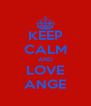 KEEP CALM AND LOVE ANGE - Personalised Poster A4 size
