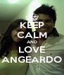 KEEP CALM AND LOVE ANGEARDO - Personalised Poster A4 size
