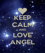 KEEP CALM AND LOVE ANGEL - Personalised Poster A4 size