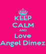 KEEP CALM AND Love Angel Dimez - Personalised Poster A4 size
