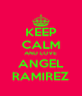 KEEP CALM AND LOVE ANGEL RAMIREZ - Personalised Poster A4 size