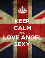 KEEP CALM AND LOVE ANGEL SEXY - Personalised Poster A4 size