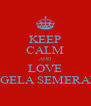 KEEP CALM AND LOVE ANGELA SEMERANO - Personalised Poster A4 size