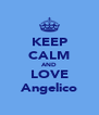 KEEP CALM AND LOVE Angelico - Personalised Poster A4 size