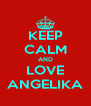 KEEP CALM AND LOVE ANGELIKA - Personalised Poster A4 size