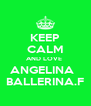 KEEP CALM AND LOVE  ANGELINA   BALLERINA.F - Personalised Poster A4 size