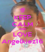 KEEP CALM AND LOVE Angelkiez16 - Personalised Poster A4 size