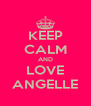 KEEP CALM AND LOVE ANGELLE - Personalised Poster A4 size
