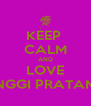 KEEP  CALM AND LOVE ANGGI PRATAMA - Personalised Poster A4 size