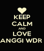 KEEP CALM AND LOVE ANGGI WDR  - Personalised Poster A4 size