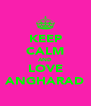 KEEP CALM AND LOVE ANGHARAD - Personalised Poster A4 size