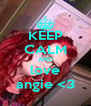 KEEP CALM AND love angie <3 - Personalised Poster A4 size