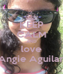 KEEP CALM AND love Angie Aguilar - Personalised Poster A4 size