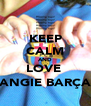 KEEP CALM AND LOVE  ANGIE BARÇA - Personalised Poster A4 size