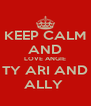KEEP CALM AND LOVE ANGIE TY ARI AND ALLY  - Personalised Poster A4 size