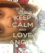 KEEP CALM AND LOVE ANGIEE - Personalised Poster A4 size