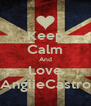 Keep Calm And Love AngiieCastro - Personalised Poster A4 size