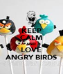 KEEP CALM AND LOVE ANGRY BIRDS - Personalised Poster A4 size