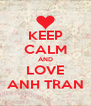KEEP CALM AND LOVE ANH TRAN - Personalised Poster A4 size