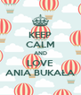 KEEP CALM AND LOVE ANIA BUKAŁA - Personalised Poster A4 size