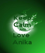 Keep Calm And Love  Anika - Personalised Poster A4 size