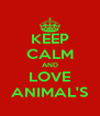 KEEP CALM AND LOVE ANIMAL'S - Personalised Poster A4 size