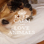 KEEP CALM AND LOVE ANIMALS - Personalised Poster A4 size