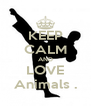 KEEP CALM AND LOVE Animals . - Personalised Poster A4 size