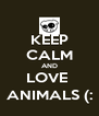 KEEP CALM AND LOVE  ANIMALS (: - Personalised Poster A4 size