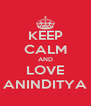 KEEP CALM AND LOVE ANINDITYA - Personalised Poster A4 size