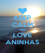 KEEP CALM AND LOVE ANINHAS - Personalised Poster A4 size