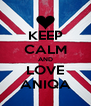 KEEP CALM AND LOVE ANIQA - Personalised Poster A4 size