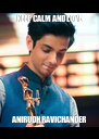 KEEP CALM AND LOVE ANIRUDH RAVICHANDER - Personalised Poster A4 size