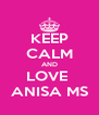 KEEP CALM AND LOVE  ANISA MS - Personalised Poster A4 size