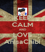 KEEP CALM AND LOVE AnisaChibi - Personalised Poster A4 size