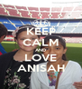 KEEP CALM AND LOVE ANISAH - Personalised Poster A4 size