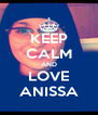 KEEP CALM AND LOVE ANISSA - Personalised Poster A4 size