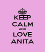 KEEP CALM AND LOVE ANITA - Personalised Poster A4 size