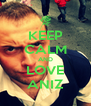 KEEP CALM AND LOVE ANIZ - Personalised Poster A4 size