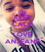 KEEP CALM AND  LOVE ANJEANE - Personalised Poster A4 size